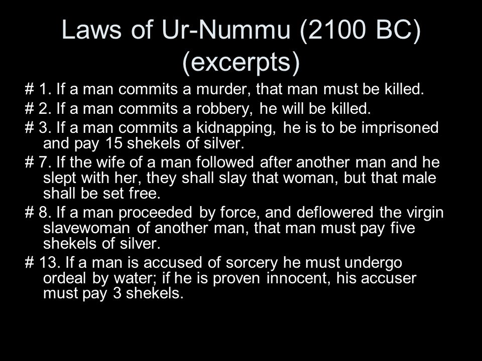 Laws of Ur-Nummu (2100 BC) (excerpts) # 1. If a man commits a murder, that man must be killed.