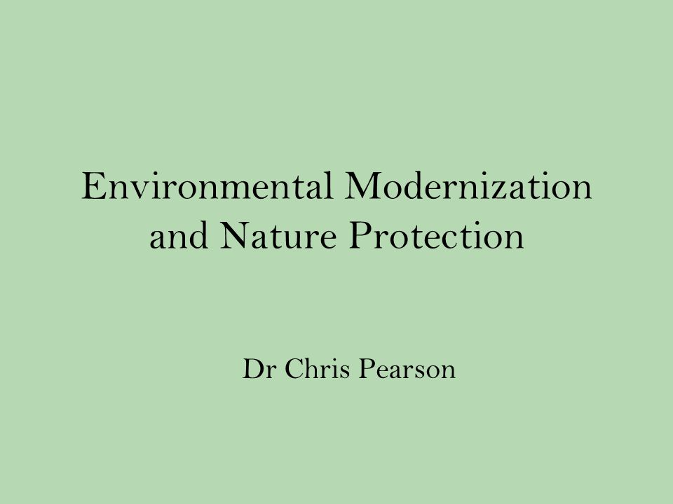 Environmental Modernization and Nature Protection Dr Chris Pearson