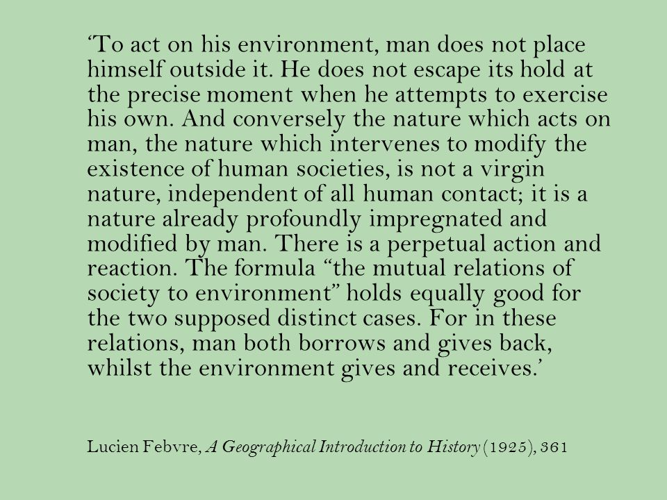 To act on his environment, man does not place himself outside it.