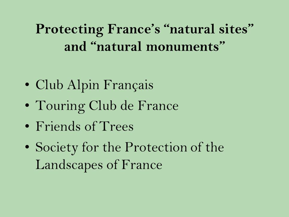 Protecting Frances natural sites and natural monuments Club Alpin Français Touring Club de France Friends of Trees Society for the Protection of the Landscapes of France
