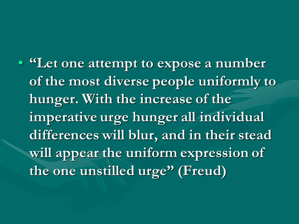 Let one attempt to expose a number of the most diverse people uniformly to hunger.