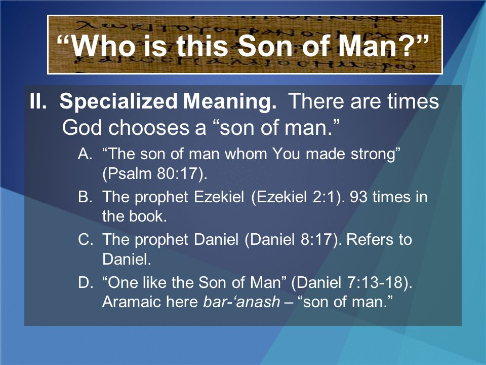 Who is this Son of Man? II. Specialized Meaning. There are times God chooses a son of man. A.The son of man whom You made strong (Psalm 80:17). B.The