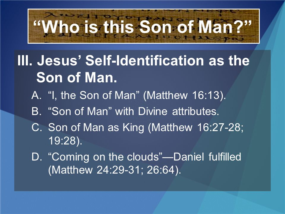 Who is this Son of Man? III. Jesus Self-Identification as the Son of Man. A.I, the Son of Man (Matthew 16:13). B.Son of Man with Divine attributes. C.