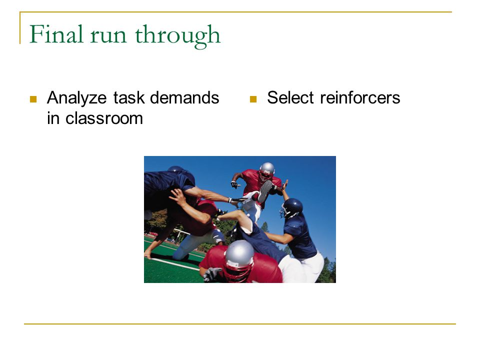 Final run through Analyze task demands in classroom Select reinforcers