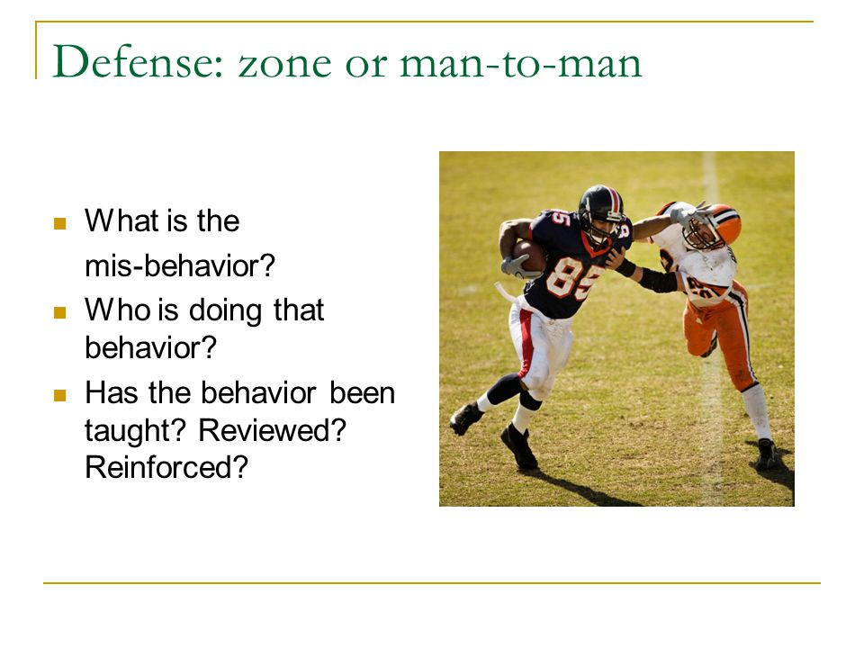 Defense: zone or man-to-man What is the mis-behavior.