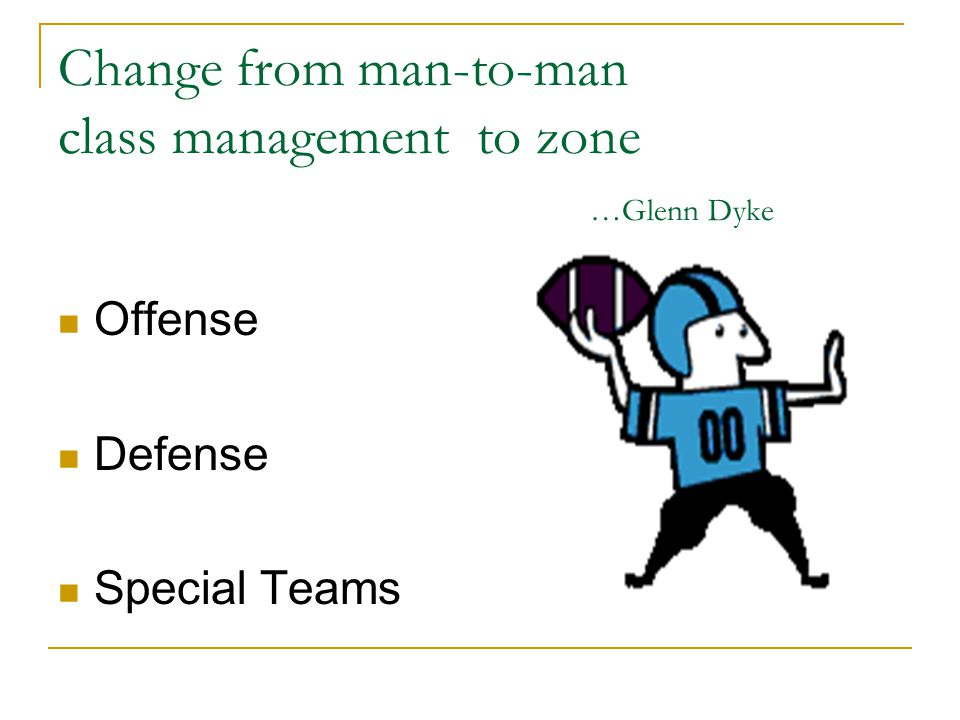Offense: Zone Environmental engineering Delineate space Monitor high traffic areas Access to instruction Control stimulation Proper equipment/materials