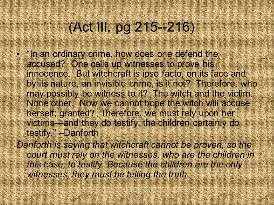 (Act III, pg 215--216) In an ordinary crime, how does one defend the accused.