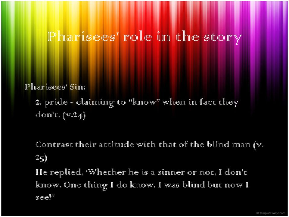 Pharisees role in the story Pharisees Sin: 2. pride - claiming to know when in fact they dont.