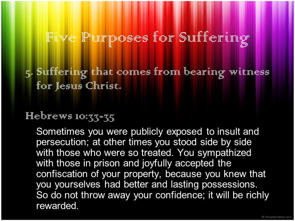 Five Purposes for Suffering 5. Suffering that comes from bearing witness for Jesus Christ.