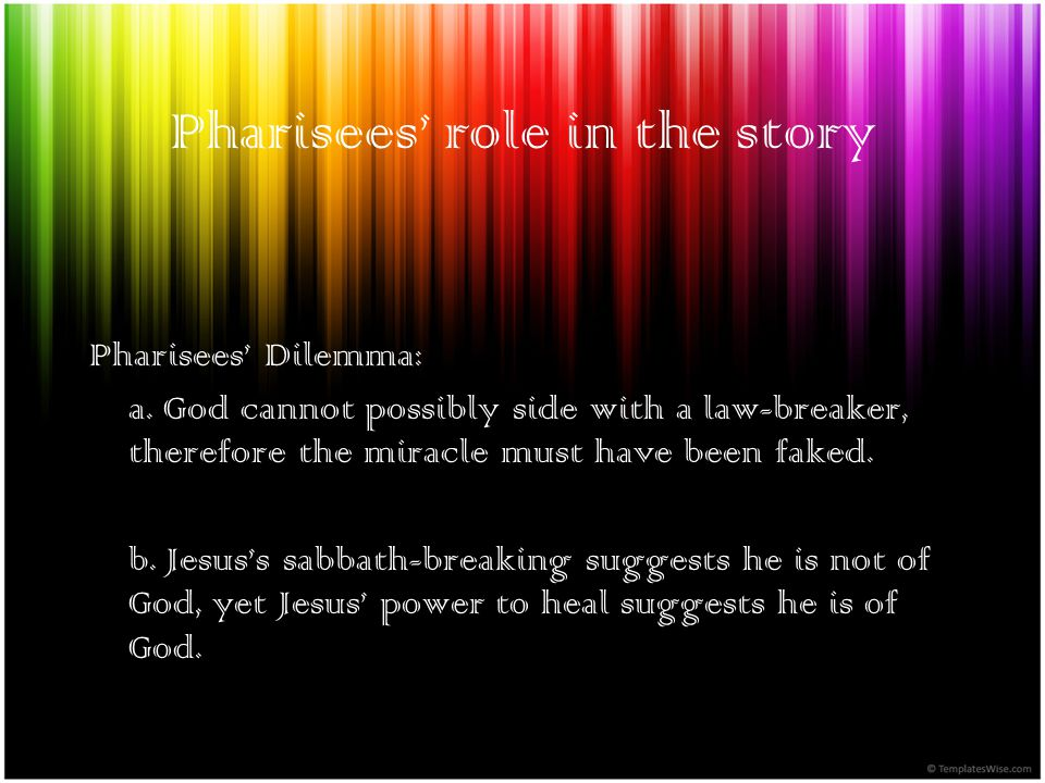 Pharisees role in the story Pharisees Dilemma: a.