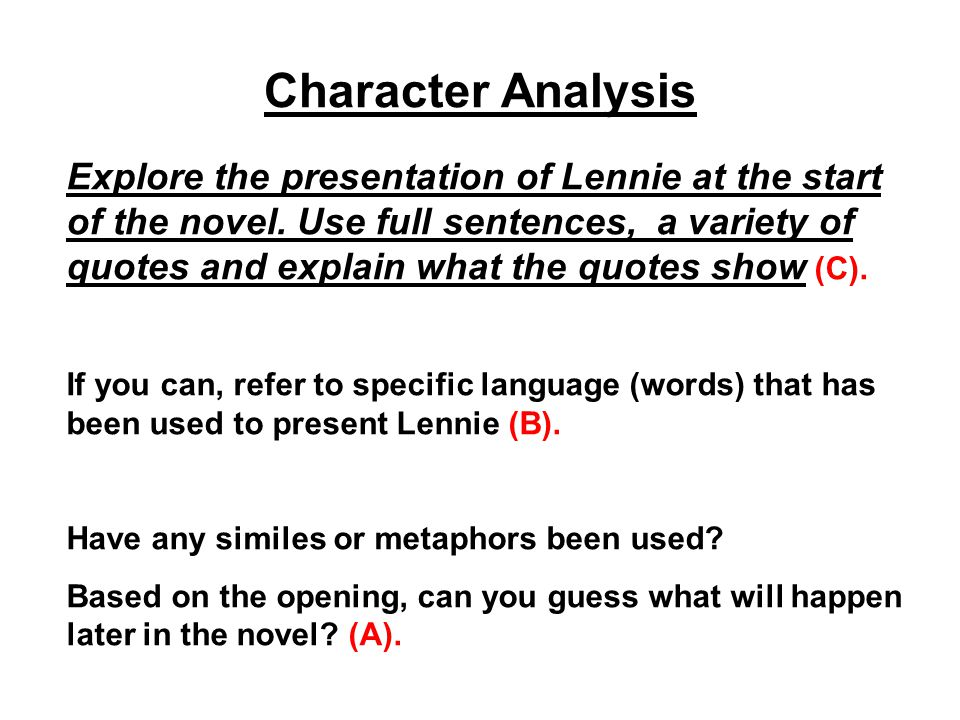 Character Analysis Explore the presentation of Lennie at the start of the novel. Use full sentences, a variety of quotes and explain what the quotes s