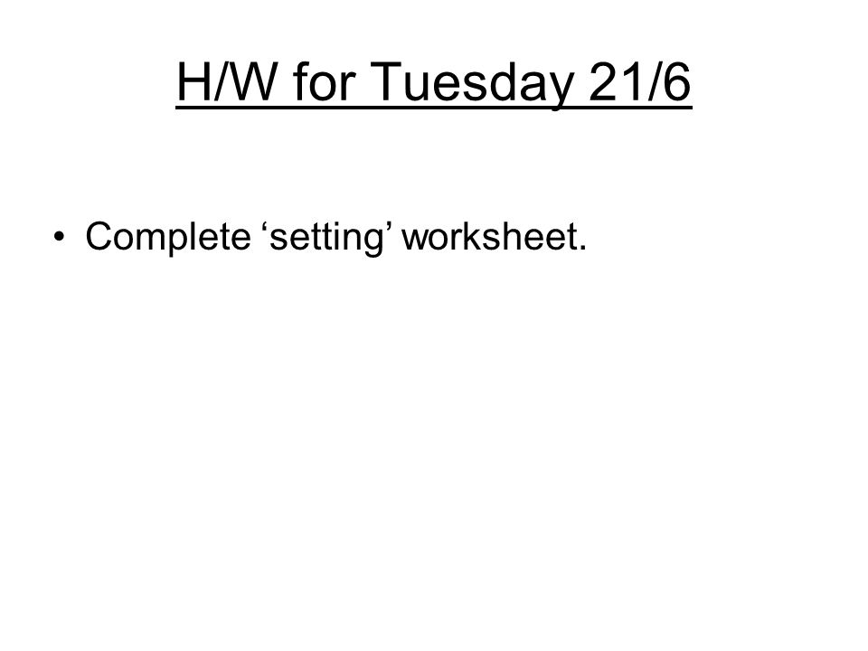H/W for Tuesday 21/6 Complete setting worksheet.