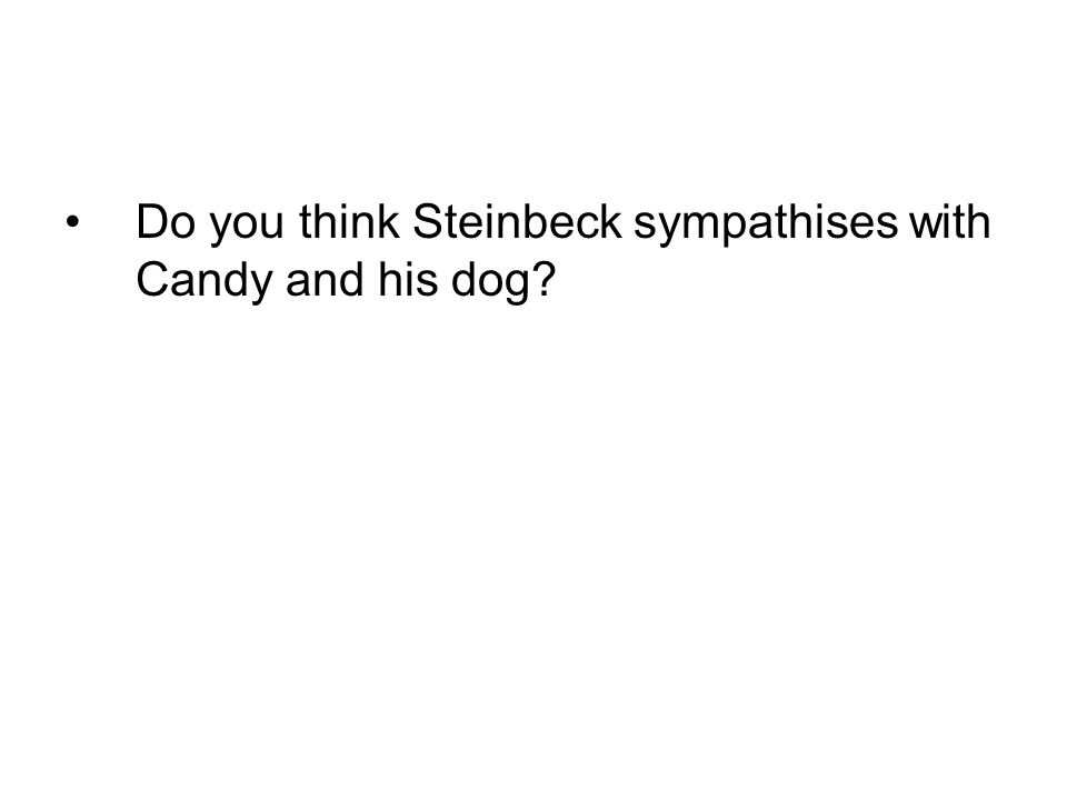 Do you think Steinbeck sympathises with Candy and his dog?