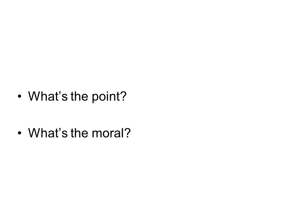 Whats the point? Whats the moral?