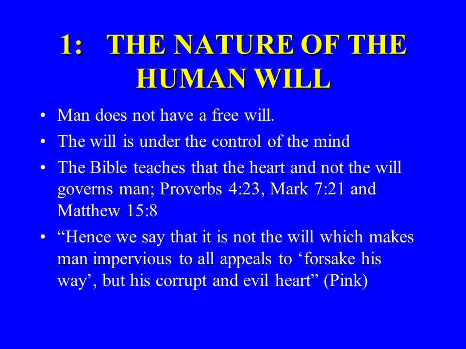 1:THE NATURE OF THE HUMAN WILL Man does not have a free will.