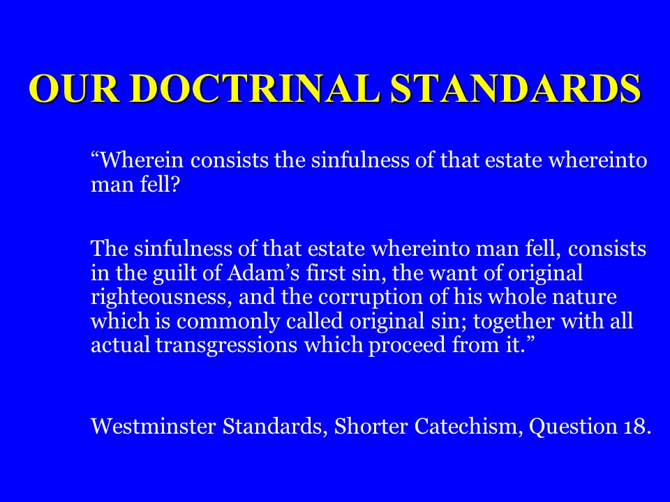 OUR DOCTRINAL STANDARDS Wherein consists the sinfulness of that estate whereinto man fell.