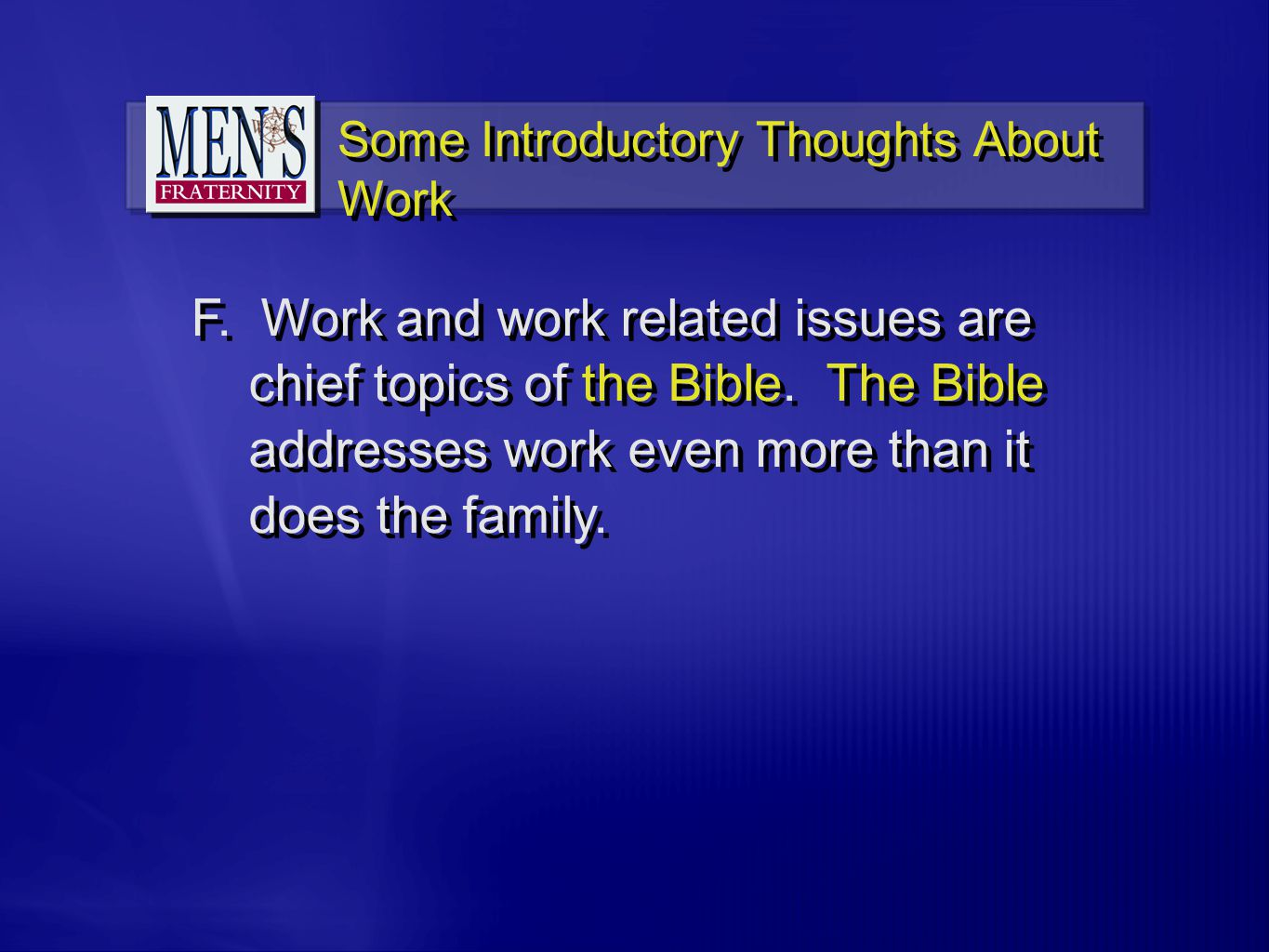 F. Work and work related issues are chief topics of the Bible.
