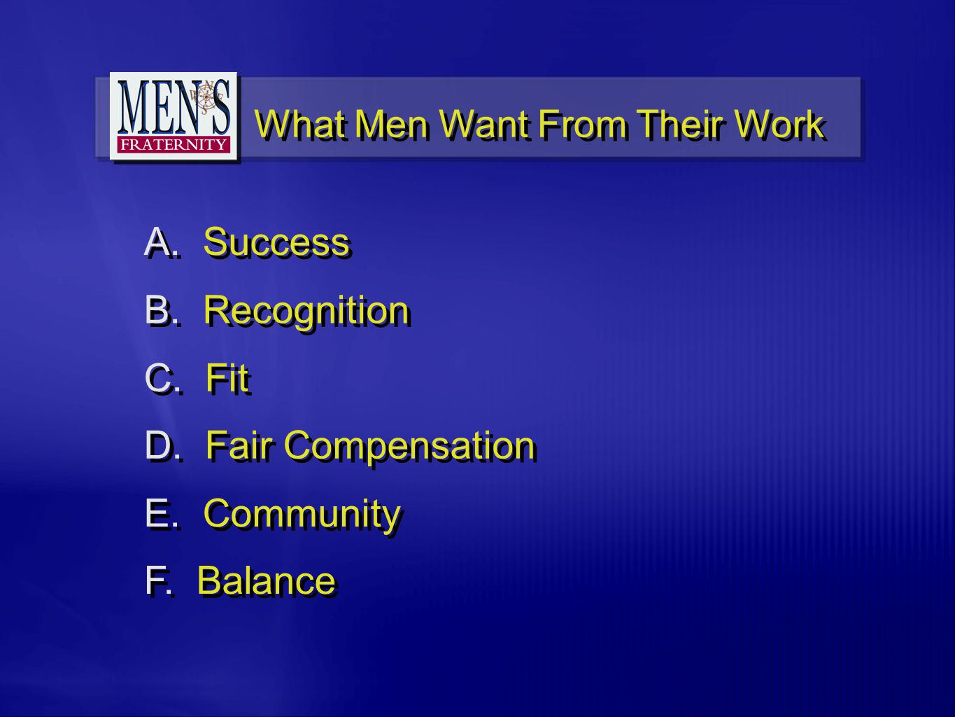 What Men Want From Their Work A. Success B. Recognition C.