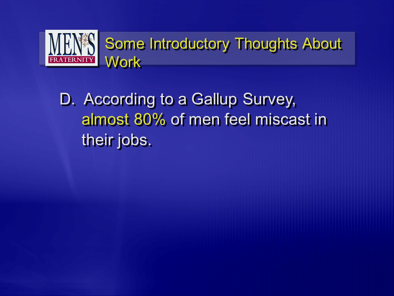 D. According to a Gallup Survey, almost 80% of men feel miscast in their jobs.