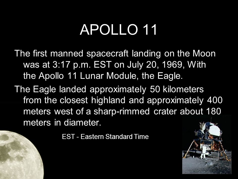APOLLO 11 The first manned spacecraft landing on the Moon was at 3:17 p.m.