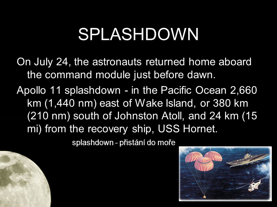 SPLASHDOWN On July 24, the astronauts returned home aboard the command module just before dawn.