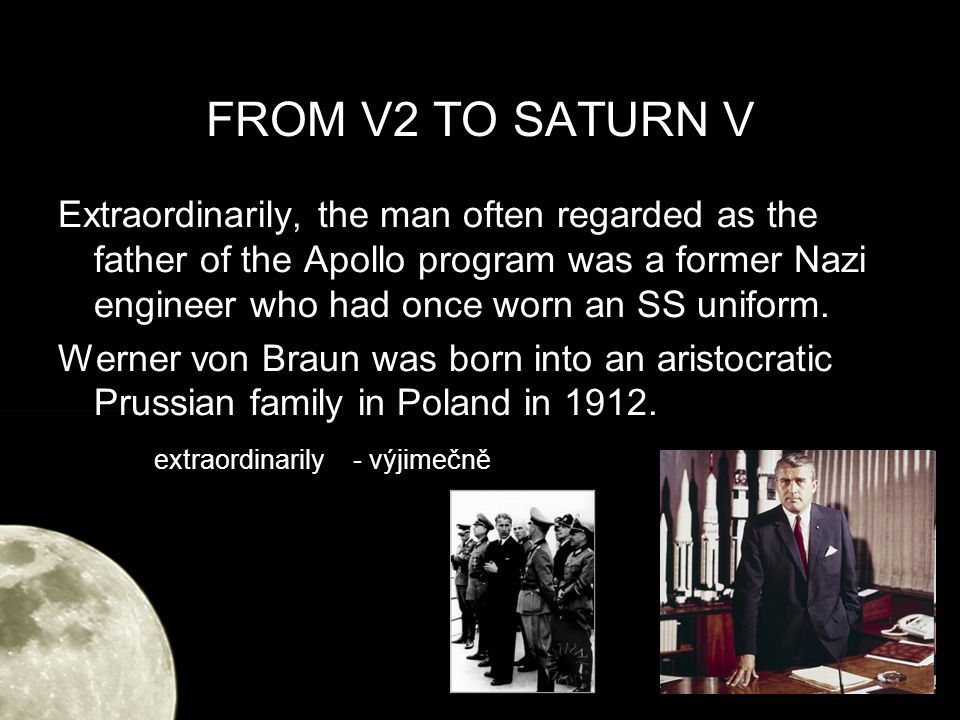 FROM V2 TO SATURN V Extraordinarily, the man often regarded as the father of the Apollo program was a former Nazi engineer who had once worn an SS uniform.