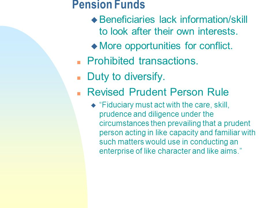 Pension Funds u Beneficiaries lack information/skill to look after their own interests.