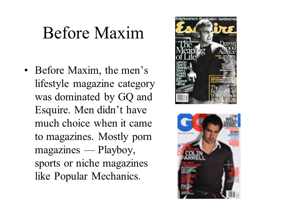 Before Maxim Before Maxim, the mens lifestyle magazine category was dominated by GQ and Esquire.