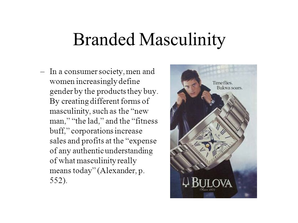 Branded Masculinity –In a consumer society, men and women increasingly define gender by the products they buy.