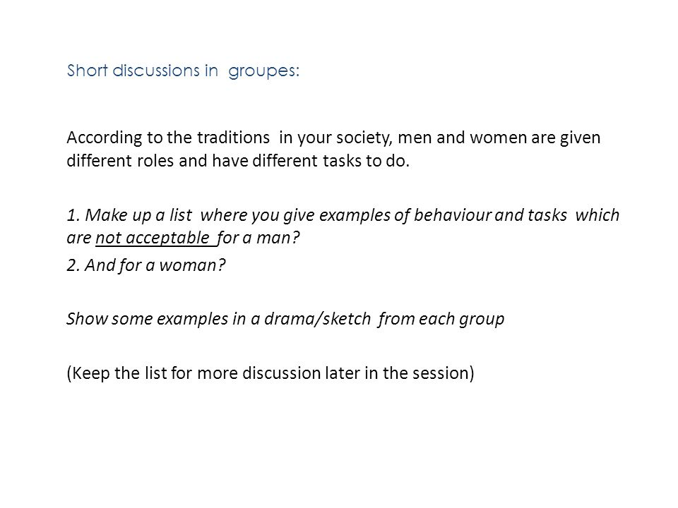 Short discussions in groupes: According to the traditions in your society, men and women are given different roles and have different tasks to do. 1.
