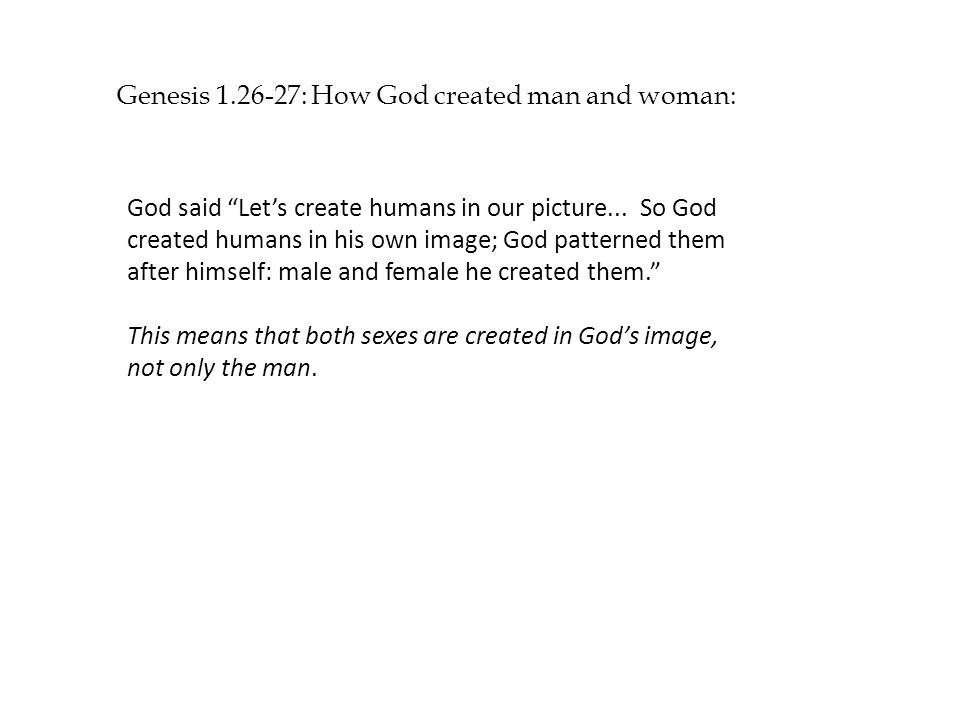 Genesis : How God created man and woman: God said Lets create humans in our picture...