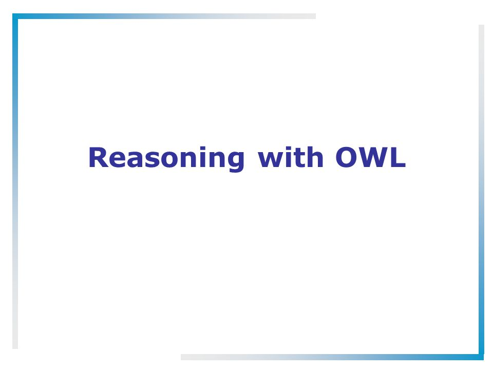 Reasoning with OWL
