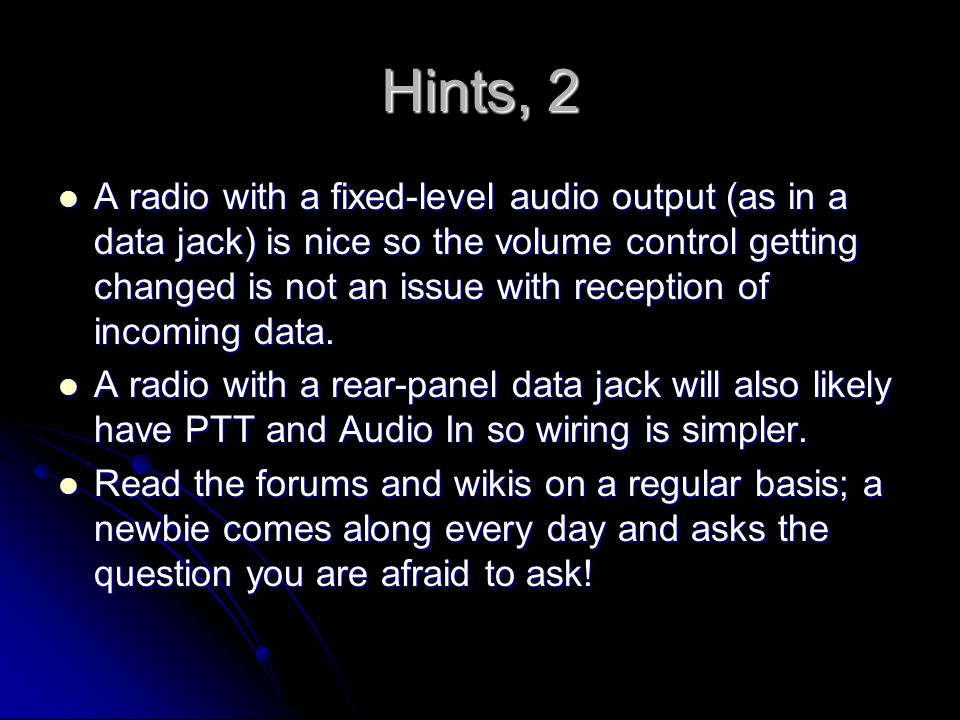 Hints, 2 A radio with a fixed-level audio output (as in a data jack) is nice so the volume control getting changed is not an issue with reception of i