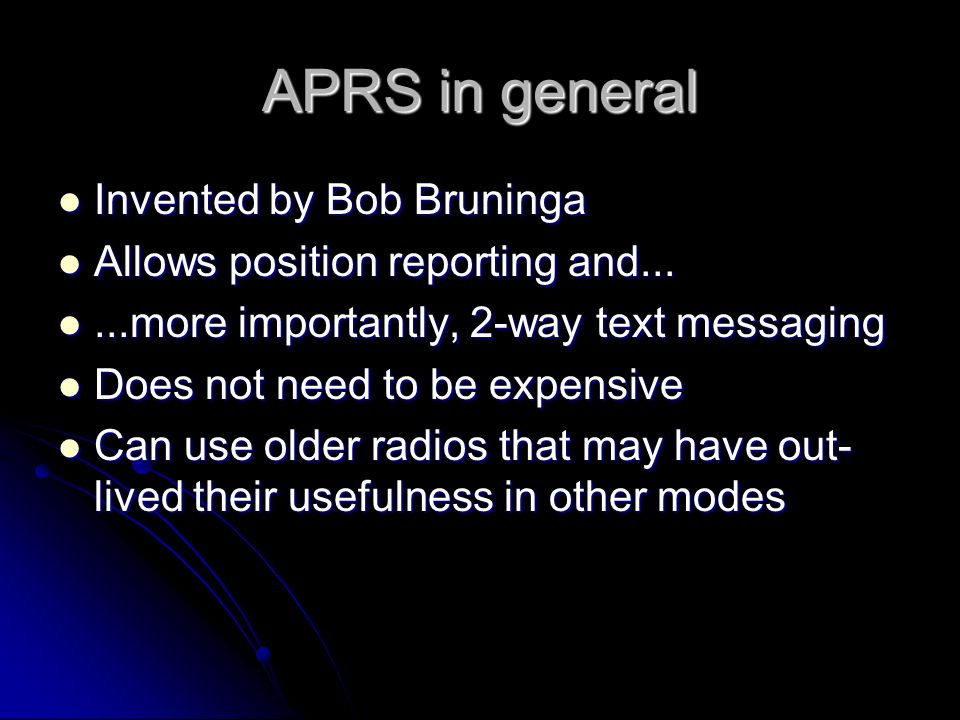 APRS in general Invented by Bob Bruninga Invented by Bob Bruninga Allows position reporting and... Allows position reporting and......more importantly