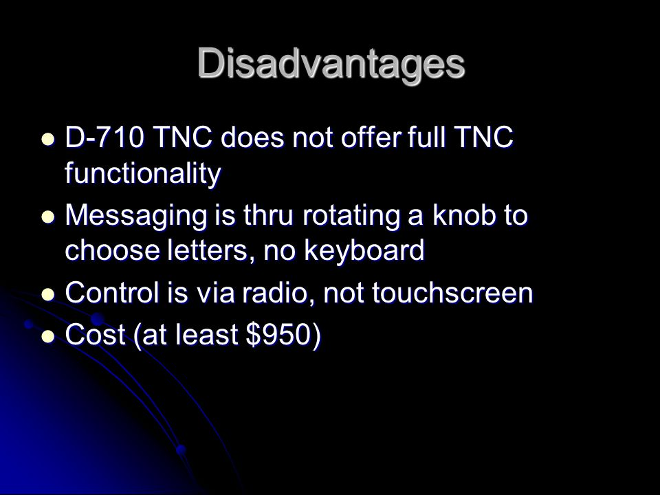 Disadvantages D-710 TNC does not offer full TNC functionality D-710 TNC does not offer full TNC functionality Messaging is thru rotating a knob to cho