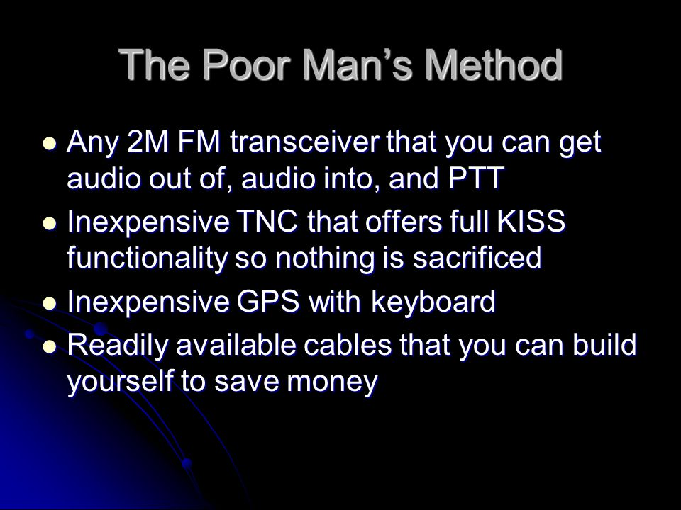 The Poor Mans Method Any 2M FM transceiver that you can get audio out of, audio into, and PTT Any 2M FM transceiver that you can get audio out of, aud
