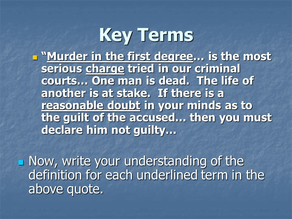 Murder in the first degree- Murder in the first degree generally is a calculated act of slaying committed with malice aforethought, often requiring aggravated circumstances such as extreme brutality.