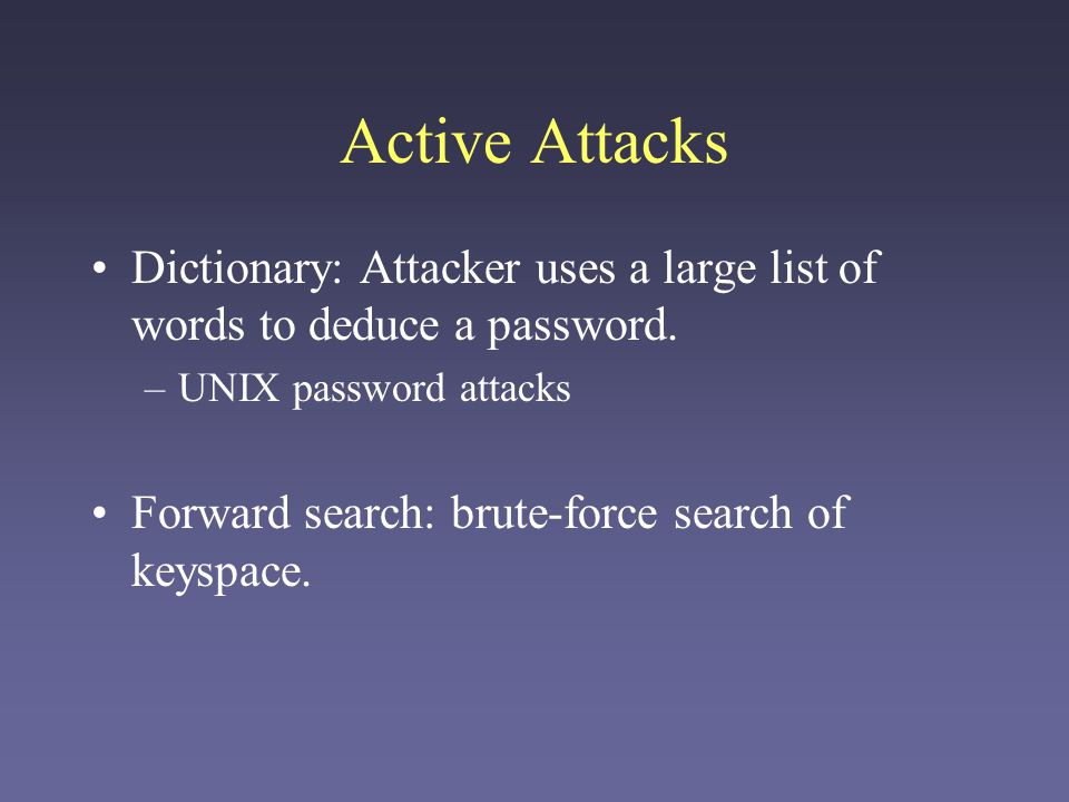Active Attacks Dictionary: Attacker uses a large list of words to deduce a password.