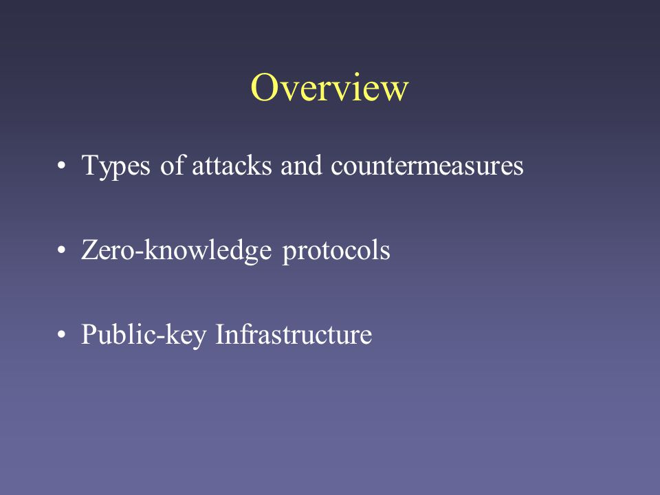 Overview Types of attacks and countermeasures Zero-knowledge protocols Public-key Infrastructure