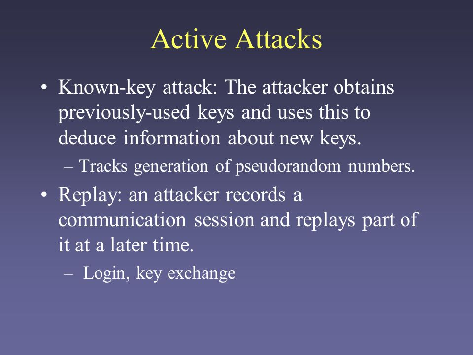Active Attacks Known-key attack: The attacker obtains previously-used keys and uses this to deduce information about new keys. –Tracks generation of p