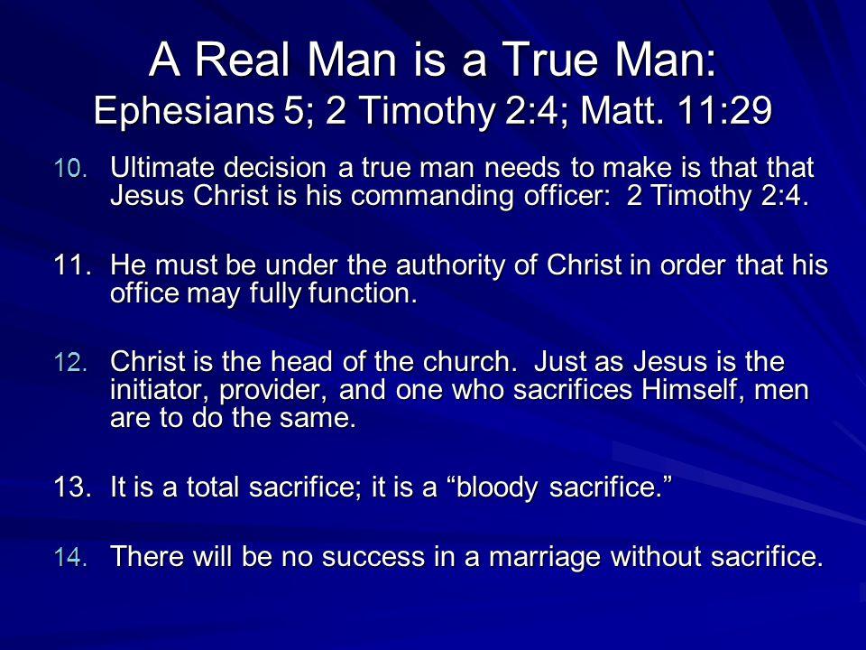 A Real Man is a True Man: Ephesians 5; 2 Timothy 2:4; Matt.