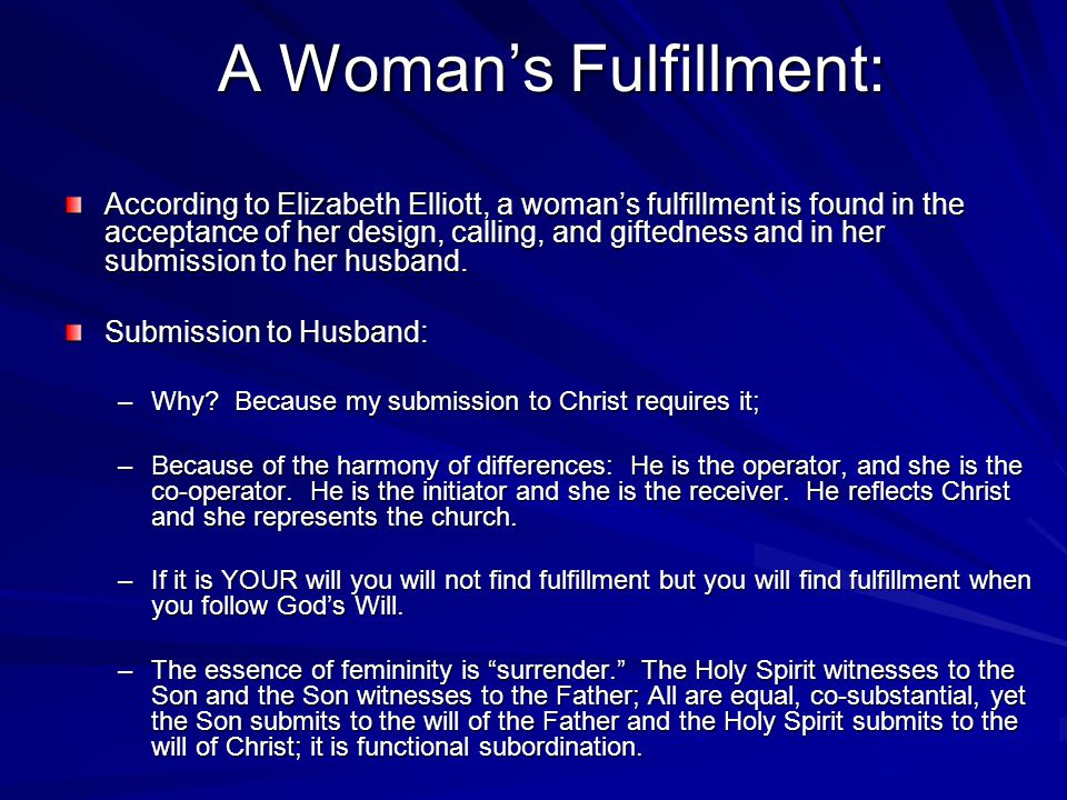 A Womans Fulfillment: According to Elizabeth Elliott, a womans fulfillment is found in the acceptance of her design, calling, and giftedness and in her submission to her husband.