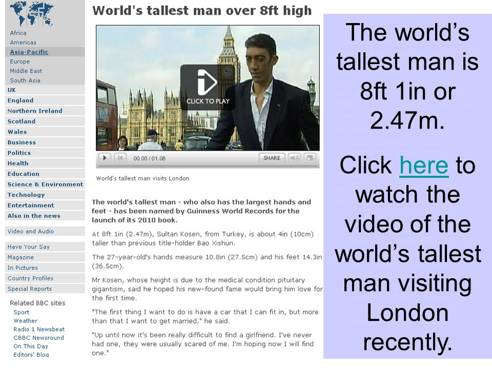 The worlds tallest man is 8ft 1in or 2.47m.