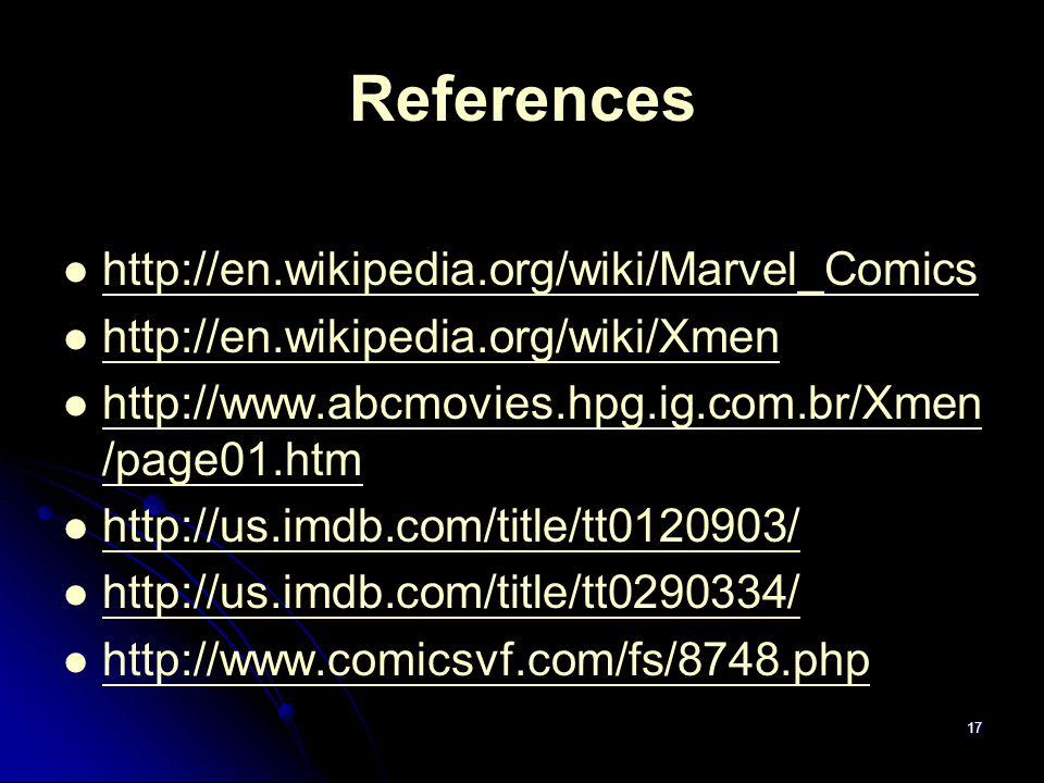 17 References http://en.wikipedia.org/wiki/Marvel_Comics http://en.wikipedia.org/wiki/Xmen http://www.abcmovies.hpg.ig.com.br/Xmen /page01.htm http://www.abcmovies.hpg.ig.com.br/Xmen /page01.htm http://us.imdb.com/title/tt0120903/ http://us.imdb.com/title/tt0290334/ http://www.comicsvf.com/fs/8748.php