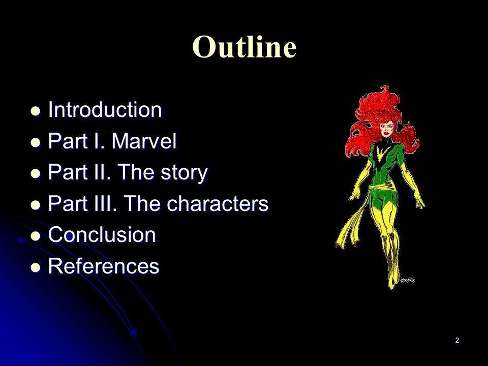 2 Outline Introduction Introduction Part I. Marvel Part I.