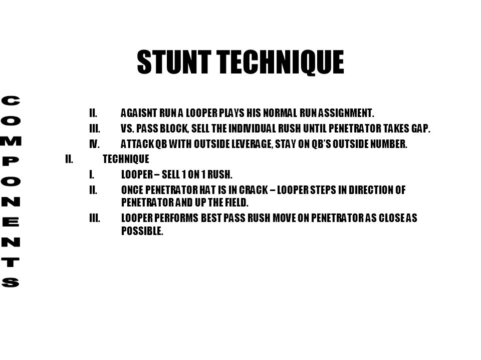 STUNT TECHNIQUE III.RIP AS YOU CROSSOVER – DIP YOUR OUTSIDE SHOULDER AND RIP INSIDE AND UPFIELD TO CROSS BLOCKERS FACE AND TAKEAWAY BLOCKING SURFACE I