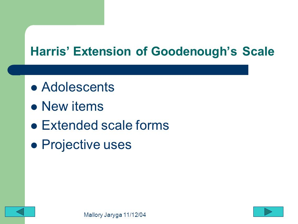 Mallory Jaryga 11/12/04 Harris Extension of Goodenoughs Scale Adolescents New items Extended scale forms Projective uses