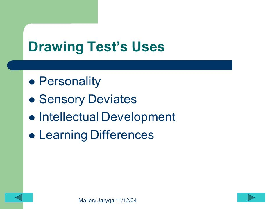 Mallory Jaryga 11/12/04 Drawing Tests Uses Personality Sensory Deviates Intellectual Development Learning Differences