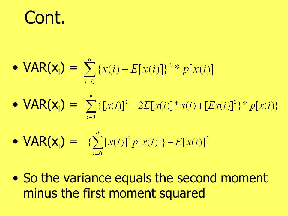 Cont. VAR(x i ) = So the variance equals the second moment minus the first moment squared