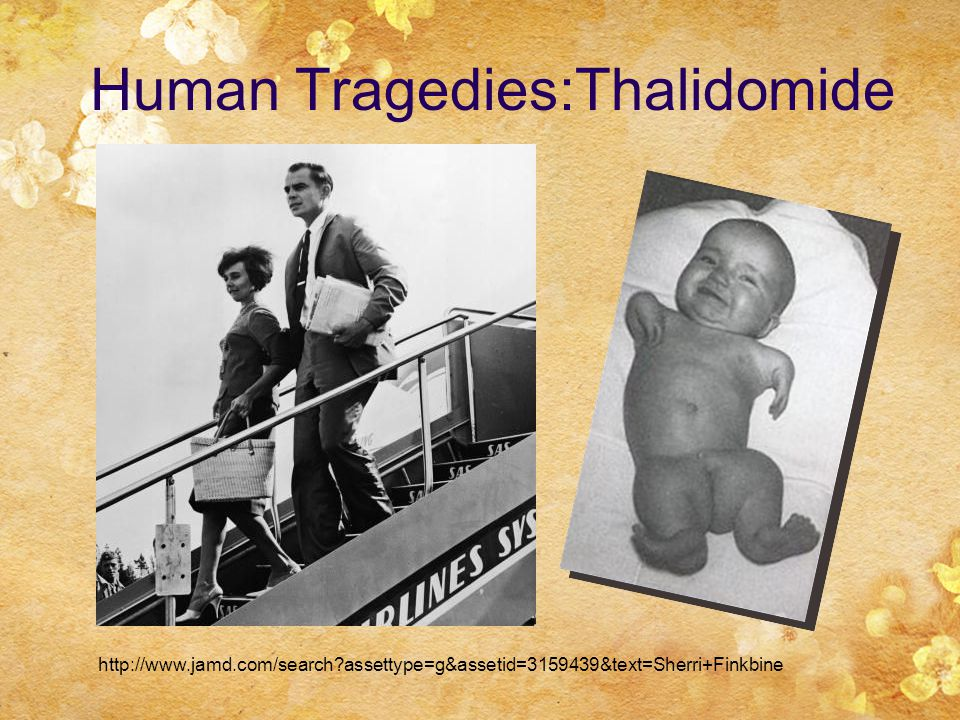 Human Tragedies:Thalidomide http://www.jamd.com/search?assettype=g&assetid=3159439&text=Sherri+Finkbine